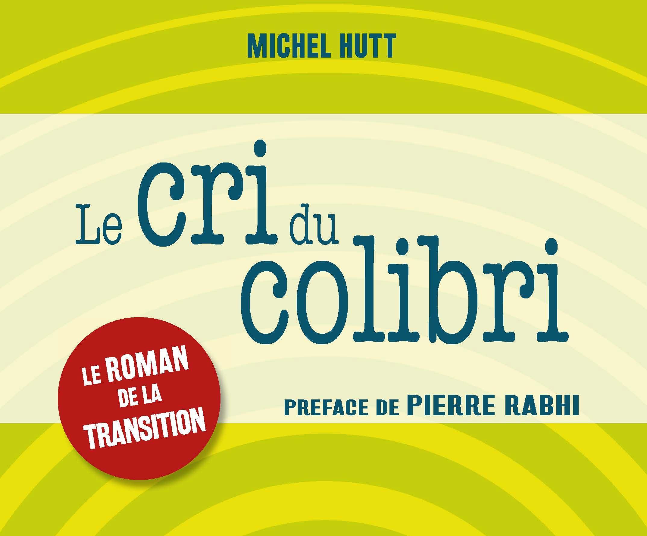 Exceptionnel Le cri du Colibri, roman inspiré par Pierre Rabhi NQ82