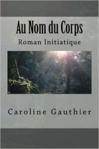 Au nom du corps - Caroline Gauthier